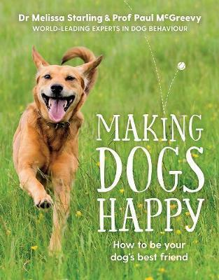 Making Dogs Happy - The Expert Guide to Being Your Dog's Best Friend