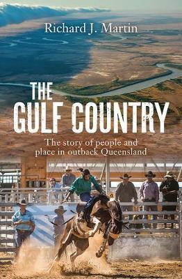 Gulf Country - The Story of People and Place in Outback Queensland