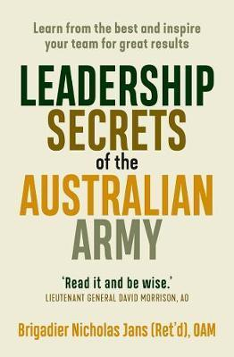 Leadership Secrets of the Australian Army - Learn from the Best and Inspire Your Team for Great Results