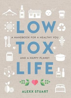 Low Tox Life - A Handbook for a Healthy You and a Happy Planet