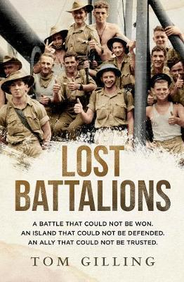 Lost Battalions - A Battle That Could Not be Won. an Island That Could Not be Defended. an Ally That Could Not be Trusted.