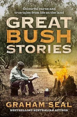 Great Bush Stories - Colourful Yarns and True Tales from Life on the Land