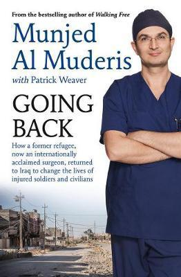 Going Back - How a Former Refugee, Now an Internationally Acclaimed Surgeon, Returned to Iraq to Change the Lives of Injured Soldiers and Civilians
