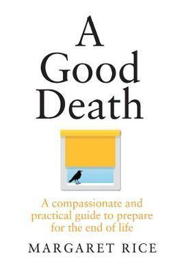 Good Death -  A Compassionate and Practical Guide to Prepare for the End of Life