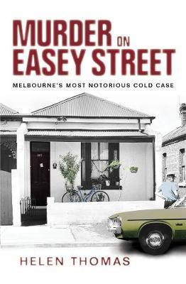 Murder on Easey Street: Melbourne's Most Notorious Cold Case