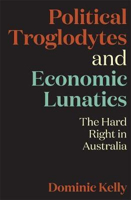 Political Troglodytes and Economic Lunatics: The Hard Right in Australia