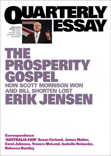 Quarterly Essay 74 - The Prosperity Gospel: How Scott Morrison Won and Bill Shorten Lost