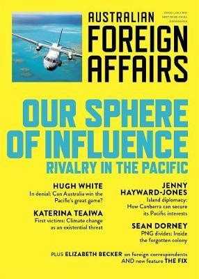 AFA #6 Our Sphere of Influence: Rivalry in the Pacific -  Australian Foreign Affairs Issue 6