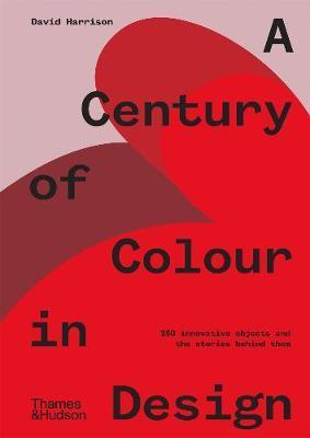 Century of Colour in Design - 250 innovative objects and the stories behind them