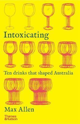 Intoxicating - Ten Drinks that Shaped Australia