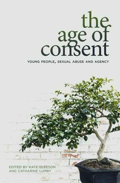 Age of Consent - Young People, Sexual Abuse and Agency