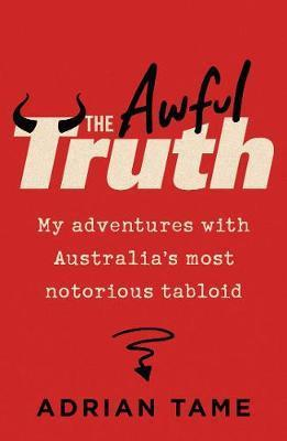 Awful Truth: My adventures with Australia's most notorious tabloid