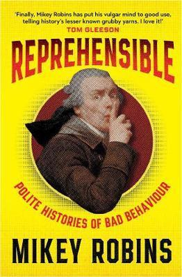 Reprehensible: Polite Histories of Bad Behaviour