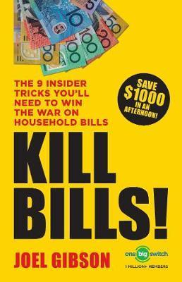 KILL BILLS! - The 9 Insider Tricks You'll Need to Win the War on Household Bills
