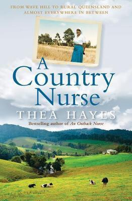 Country Nurse: From Wave Hill to Rural Queensland and Almost Everywhere in Between