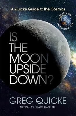 Is the Moon Upside Down?: A Quick Guide to the Cosmos