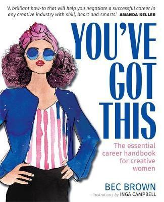You've Got This: The essential career handbook for creative women