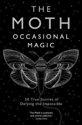Moth: Occasional Magic (50 True Stories of Defying the Impossible)