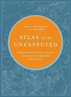 Atlas of the Unexpected - Haphazard discoveries, chance places and unimaginable destinations