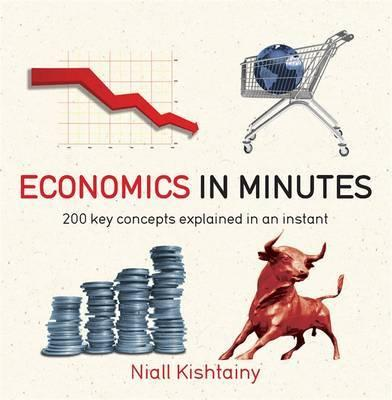Economics in Minutes - 200 Key Concepts Explained in an Instant