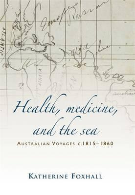 Health, Medicine, and the Sea - Australian Voyages, c.1815-60