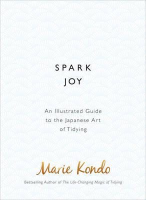 Spark Joy - An Illustrated Guide to the Japanese Art of Tidying