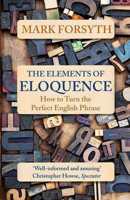 Elements of Eloquence - How to Turn the Perfect English Phrase