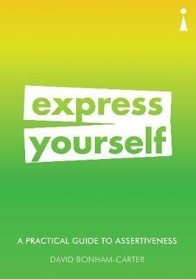 Practical Guide to Assertiveness - Express Yourself