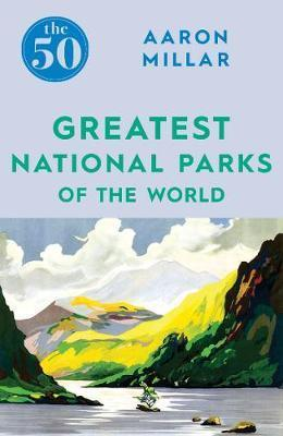 50 Greatest National Parks of the World