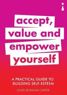 Practical Guide to Building Self-Esteem - Accept, Value and Empower Yourself