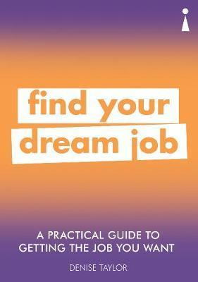 Practical Guide to Getting the Job you Want - Find Your Dream Job