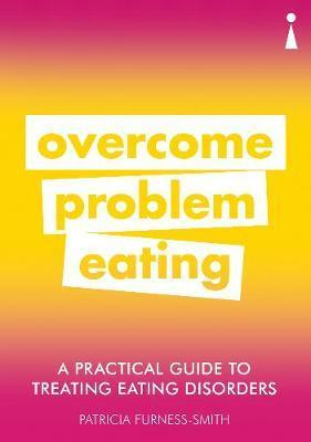Practical Guide to Treating Eating Disorders - Overcome Problem Eating