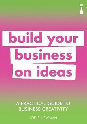 Practical Guide to Business Creativity - Build your business on ideas