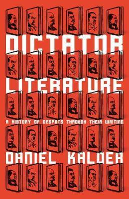 Dictator Literature - A History of Despots Through Their Writing