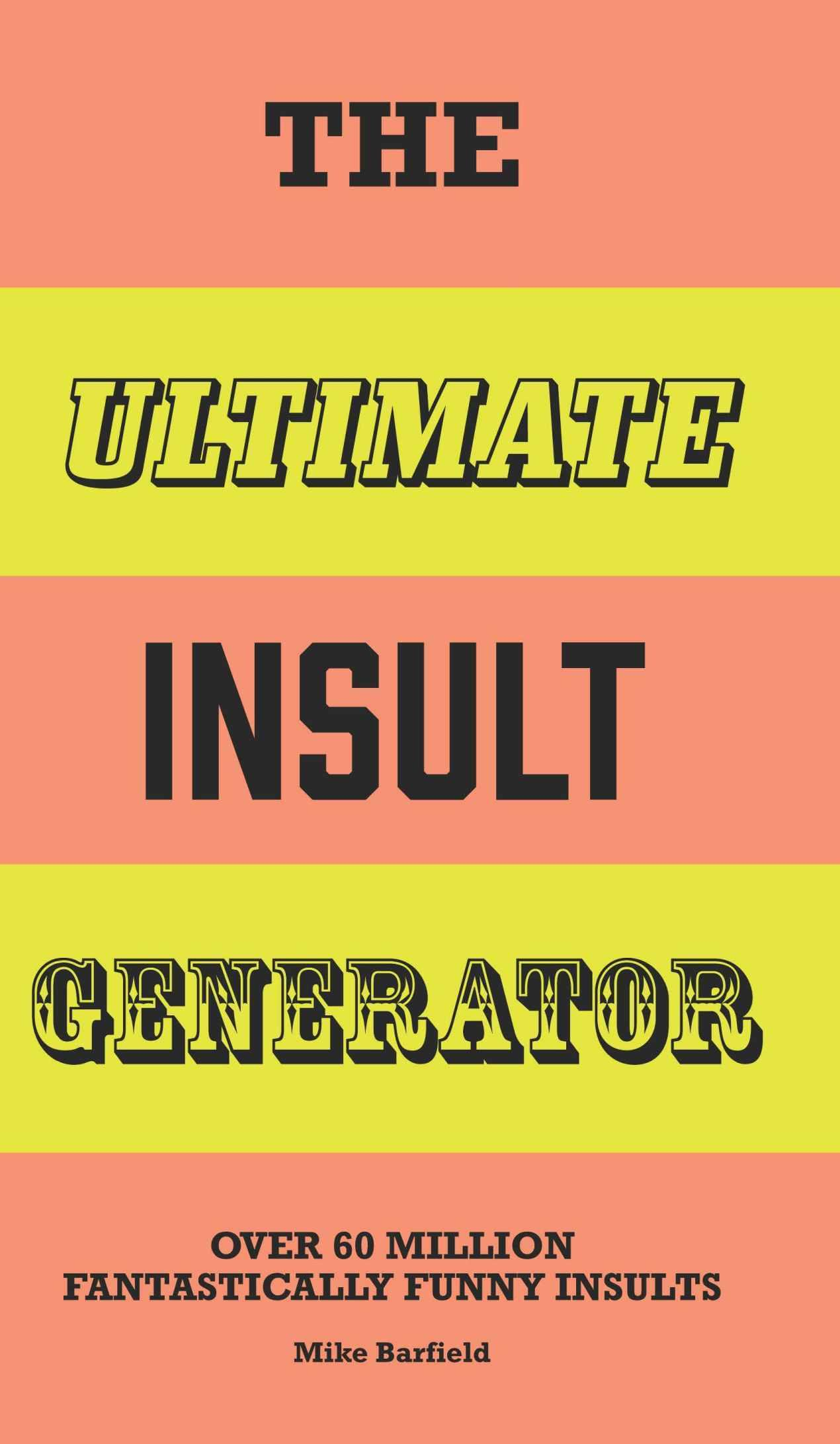 Ultimate Insult Generator - Over 60 Million Hilarious Zingers and Stingers