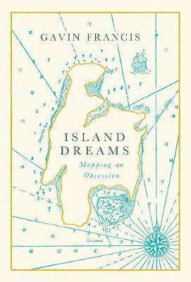 Island Dreams - Mapping an Obsession
