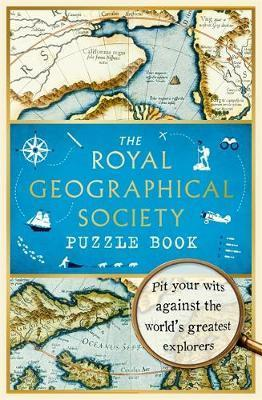 Royal Geographical Society Puzzle Book: Pit your wits against the world's greatest explorers
