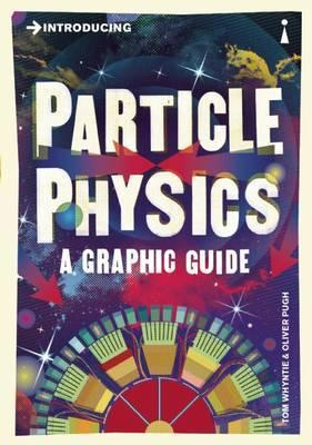 Introducing Particle Physics - A Graphic Guide