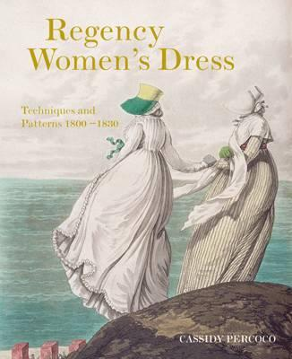 Regency Women's Dress - Techniques and Patterns 1800-1830