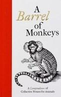 A Barrel of Monkeys - A Compendium of Collective Nouns for Animals