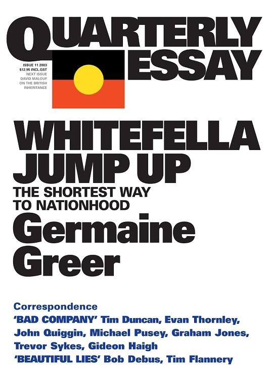 Quarterly Essay 11 - White Fella Jump up - The Shortest Way to Nationhood