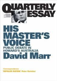 Quarterly Essay 26 - His Master's Voice - The Corruption of Public Debate Under Howard