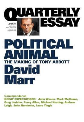 Quarterly Essay 47 - Political Animal: The Making of Tony Abbott