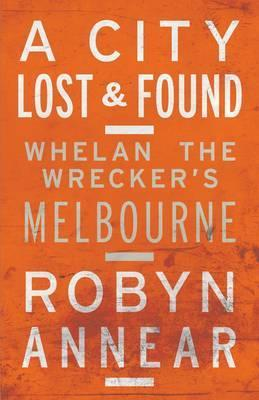 City Lost & Found: Whelan the Wrecker's Melbourne