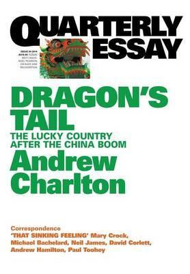 Quarterly Essay 54 - Dragon's Tail - The Lucky Country After the China Boom