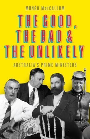 Good, the Bad and the Unlikely (Updated Edition): Australia's Prime Ministers