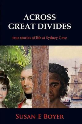 Across Great Divides: True stories of life at Sydney Cove