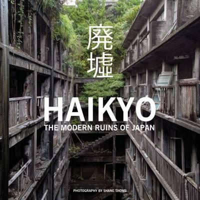 Haikyo - The Modern Ruins of Japan