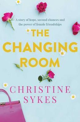 Changing Room: A story of hope, second chances and the power of female friendship