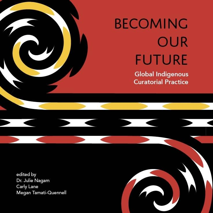 Becoming Our Future - Global Indigenous Curatorial Practice